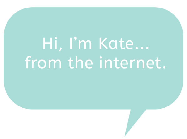 Hi, I'm Kate from the internet.